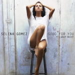 Good for You – Selena Gomez