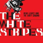 Dead Leaves And The Dirty Ground – The White Stripes